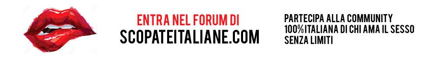 Entra nel Forum di Scopateitaliane.com